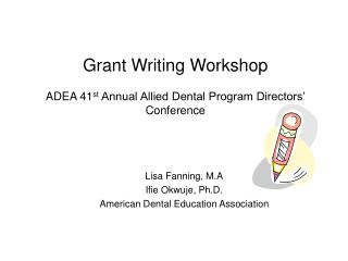 Grant Writing Workshop ADEA 41 st  Annual Allied Dental Program Directors' Conference