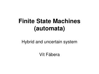 Finite State Machines (automata) Hybrid and uncertain system