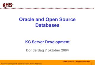 Oracle and Open Source Databases KC Server Development Donderdag 7 oktober 2004