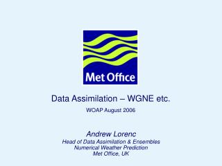 Andrew Lorenc Head of Data Assimilation & Ensembles Numerical Weather Prediction Met Office, UK