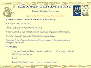 DEMOCRACY, CITIES AND DRUGS II Thematic Platforms Presentation FRENCH NATIONAL PLATEFORM