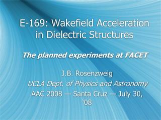 E-169:  Wakefield Acceleration in Dielectric Structures The planned experiments at FACET