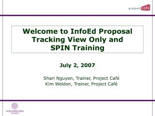 Welcome to InfoEd Proposal Tracking View Only and  SPIN Training