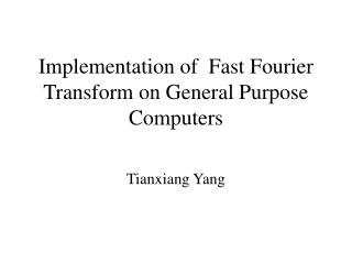 Implementation of  Fast Fourier Transform on General Purpose Computers