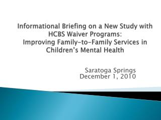 Informational Briefing on a New Study with HCBS Waiver Programs:  Improving Family-to-Family Services in Children's Ment