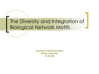 The Diversity and Integration of  Biological Network Motifs