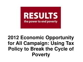 2012 Economic Opportunity  for All Campaign: Using Tax Policy to Break the Cycle of Poverty