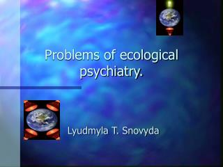 Problems of ecological psychiatry.