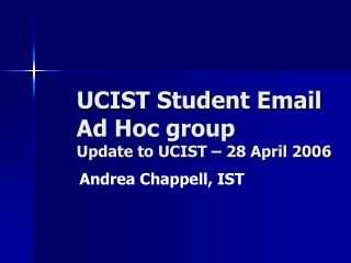 UCIST Student Email Ad Hoc group Update to UCIST – 28 April 2006
