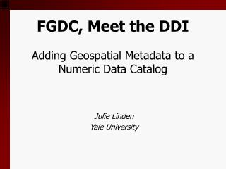 FGDC, Meet the DDI Adding Geospatial Metadata to a Numeric Data Catalog