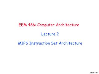 EEM 486 : Computer Architecture  Lecture 2 MIPS  I nstruction Set Architecture