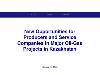 New Opportunities for Producers and Service Companies in Major Oil-Gas Projects in Kazakhstan