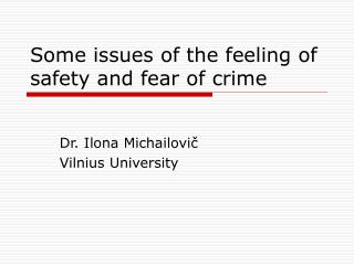 Some issues of the feeling of safety and fear of crime