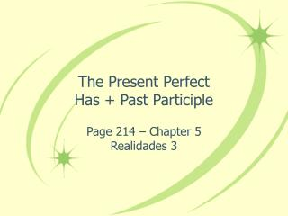 The Present Perfect Has + Past Participle