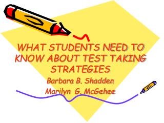 WHAT STUDENTS NEED TO KNOW ABOUT TEST TAKING STRATEGIES Barbara B. Shadden Marilyn  G. McGehee