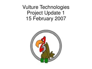Vulture Technologies Project Update 1 15 February 2007