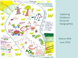 Exploring Children's Personal Geographies Sharon Witt  June 2010