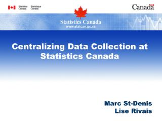 Centralizing Data Collection  at  Statistics Canada