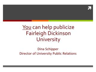 You  can help publicize Fairleigh Dickinson University