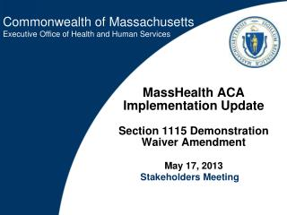MassHealth ACA Implementation Update Section 1115 Demonstration Waiver Amendment May 17, 2013