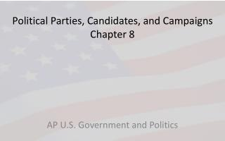 Political Parties, Candidates, and Campaigns Chapter 8