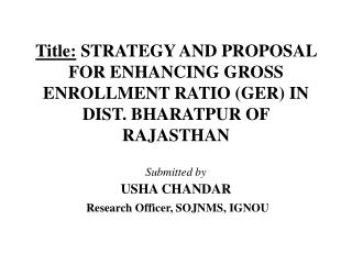 Title: STRATEGY AND PROPOSAL FOR ENHANCING GROSS ENROLLMENT RATIO GER IN DIST. BHARATPUR OF RAJASTHAN