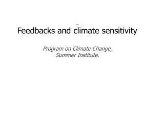 Feedbacks and climate sensitivity Program on Climate Change, Summer Institute.
