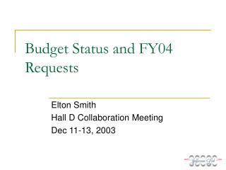 Budget Status and FY04 Requests