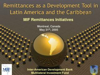Remittances as a Development Tool in  Latin America and the Caribbean