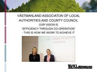 VÄSTMANLAND ASSOCIATON OF LOCAL  AUTHORITIES AND COUNTY COUNCIL OUR VISION IS