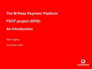 The M-Pesa Payment Platform FDCF project (DFID) An Introduction