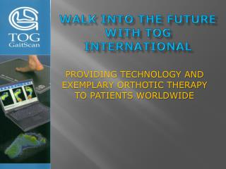 Walk into the future with TOG International