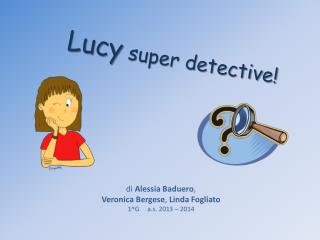 Lucy  super detective!