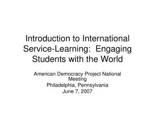 Introduction to International Service-Learning:  Engaging Students with the World