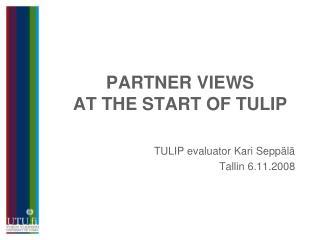 PARTNER VIEWS  AT THE START OF TULIP