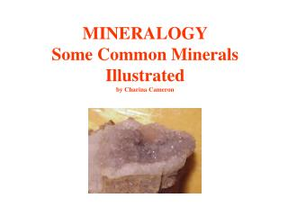 MINERALOGY Some Common Minerals Illustrated by Charina Cameron