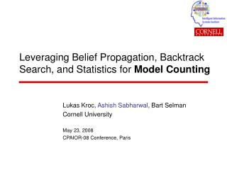 Leveraging Belief Propagation, Backtrack Search, and Statistics for  Model Counting