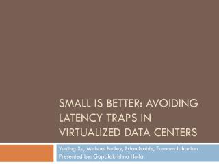 Small is Better: Avoiding Latency Traps in Virtualized Data Centers