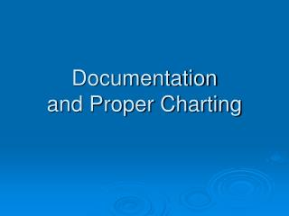 Documentation and Proper Charting