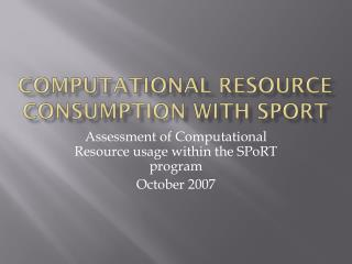 Computational Resource Consumption with  SpoRT