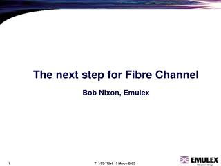 The next step for Fibre Channel Bob Nixon, Emulex