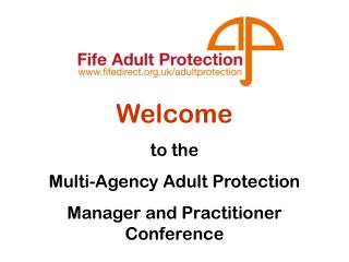 Welcome to the Multi-Agency Adult Protection Manager and Practitioner Conference