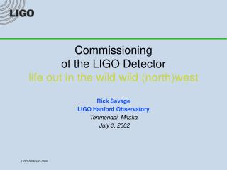 Commissioning of the LIGO Detector life out in the wild wild (north)west