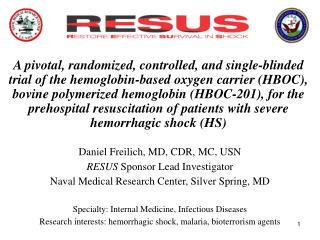 Daniel Freilich, MD, CDR, MC, USN RESUS  Sponsor Lead Investigator Naval Medical Research Center, Silver Spring, MD