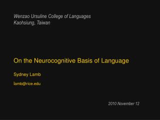 On the Neurocognitive Basis of Language Sydney Lamb l amb@rice