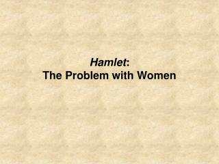 Hamlet : The Problem with Women