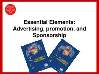 Essential Elements:  Advertising, promotion, and Sponsorship