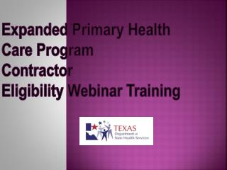 Expanded Primary Health  Care Program Contractor  Eligibility Webinar Training