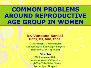 COMMON PROBLEMS AROUND REPRODUCTIVE AGE GROUP IN WOMEN