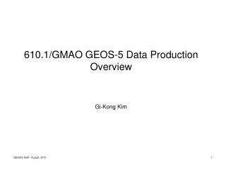 610.1/GMAO GEOS-5 Data Production Overview